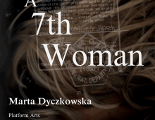 A 7th Woman // Marta Dyczkowska (Platform Arts Graduate Residency)